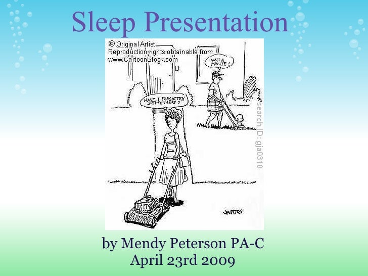 Sleep Presentation       by Mendy Peterson PA-C       April 23rd 2009
