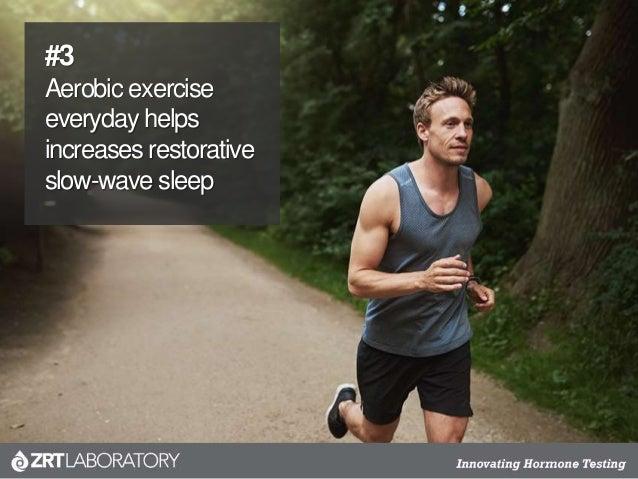 #3 Aerobic exercise everyday helps increases restorative slow-wave sleep