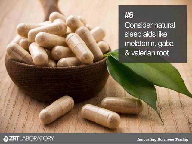 #6 Consider natural sleep aids like melatonin, gaba & valerian root