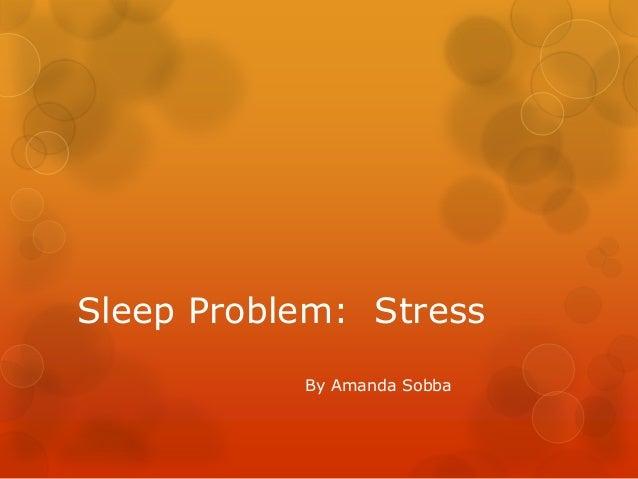 Sleep Problem: Stress           By Amanda Sobba