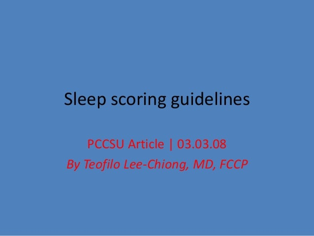 Sleep scoring guidelines PCCSU Article | 03.03.08 By Teofilo Lee-Chiong, MD, FCCP