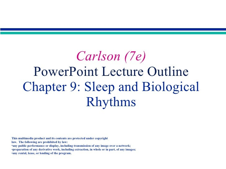 Carlson (7e)  PowerPoint Lecture Outline  Chapter 9: Sleep and Biological Rhythms <ul><li>This multimedia product and its ...
