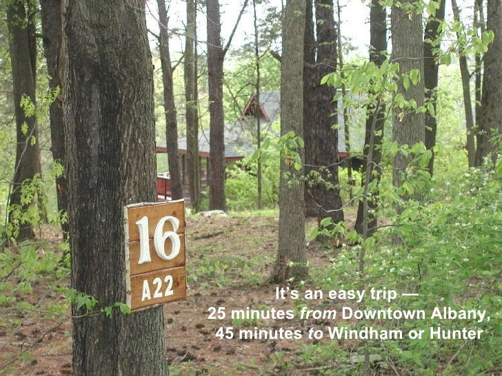 It's an easy trip —  25 minutes  from  Downtown Albany,  45 minutes  to  Windham or Hunter