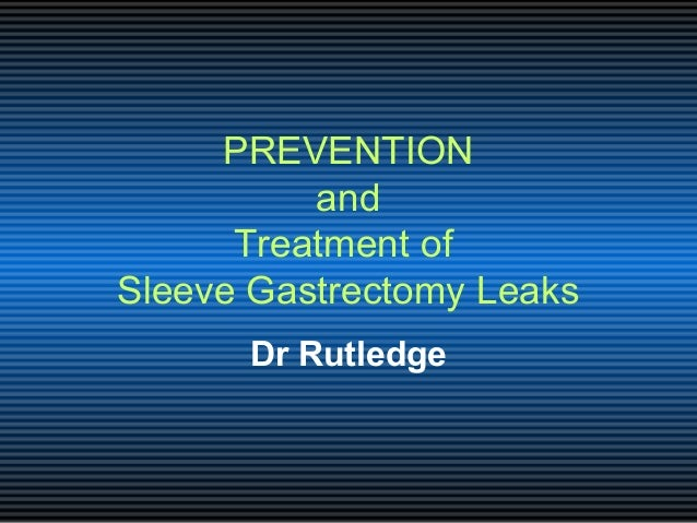 PREVENTION and Treatment of Sleeve Gastrectomy Leaks Dr Rutledge
