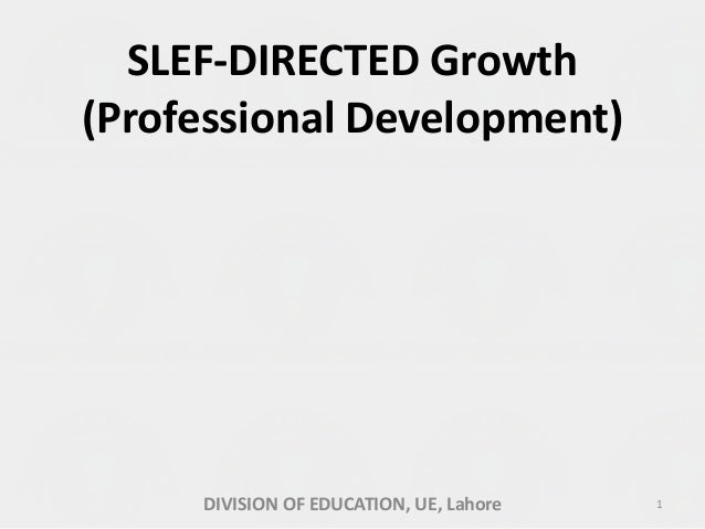 SLEF-DIRECTED Growth (Professional Development) 1DIVISION OF EDUCATION, UE, Lahore