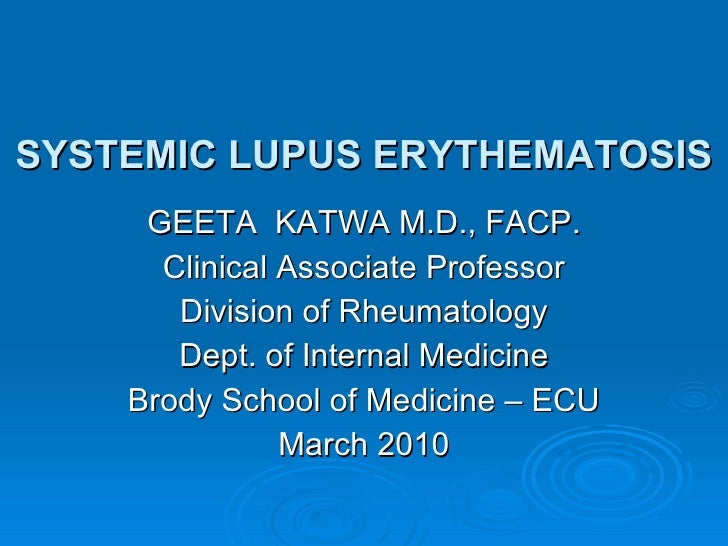 SYSTEMIC LUPUS ERYTHEMATOSIS <ul><li>GEETA  KATWA M.D., FACP. </li></ul><ul><li>Clinical Associate Professor </li></ul><ul...