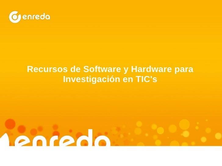 Recursos de Software y Hardware para Investigación en TIC's