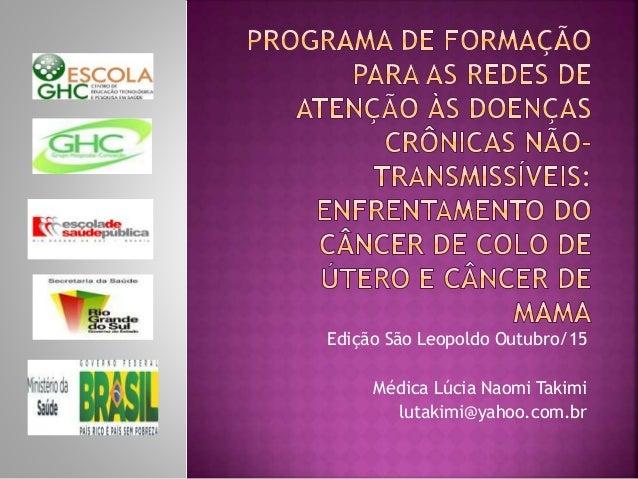 Edição São Leopoldo Outubro/15 Médica Lúcia Naomi Takimi lutakimi@yahoo.com.br