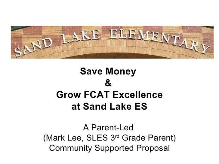 Save Money              &    Grow FCAT Excellence       at Sand Lake ES           A Parent-Led (Mark Lee, SLES 3rd Grade P...