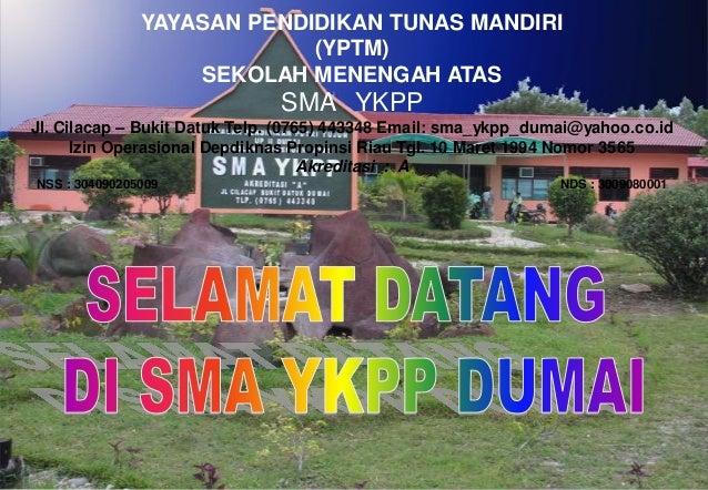 YAYASAN PENDIDIKAN TUNAS MANDIRI (YPTM) SEKOLAH MENENGAH ATAS SMA YKPP Jl. Cilacap – Bukit Datuk Telp. (0765) 443348 Email...