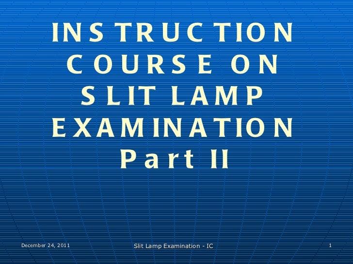INSTRUCTION COURSE ON SLIT LAMP EXAMINATION Part II