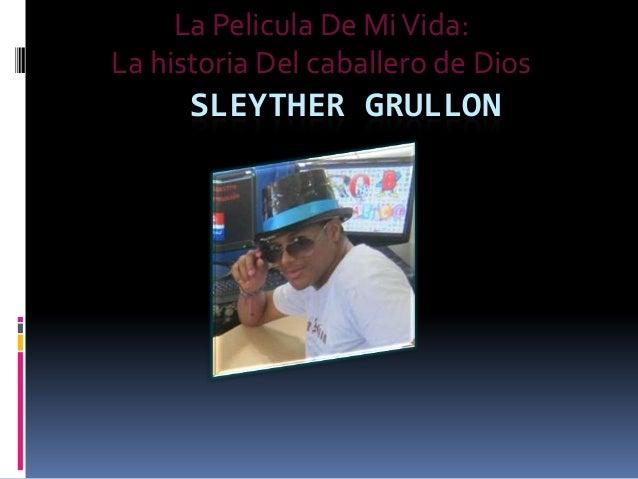 SLEYTHER GRULLON La Pelicula De MiVida: La historia Del caballero de Dios