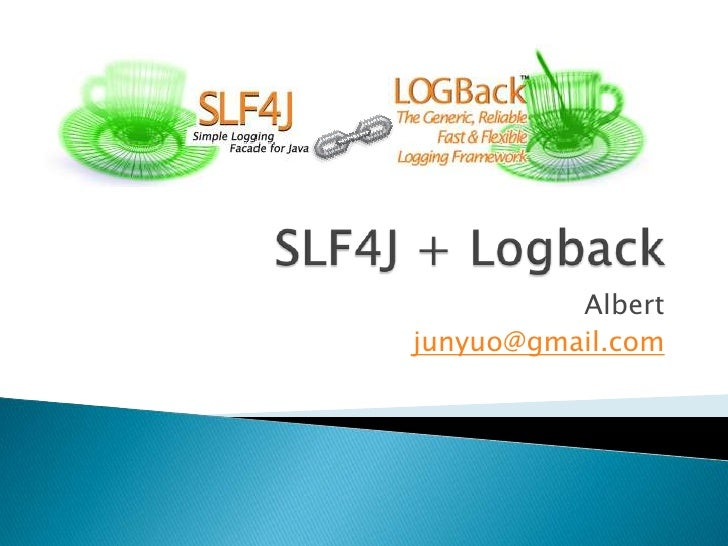 SLF4J + Logback<br />Albert<br />junyuo@gmail.com<br />