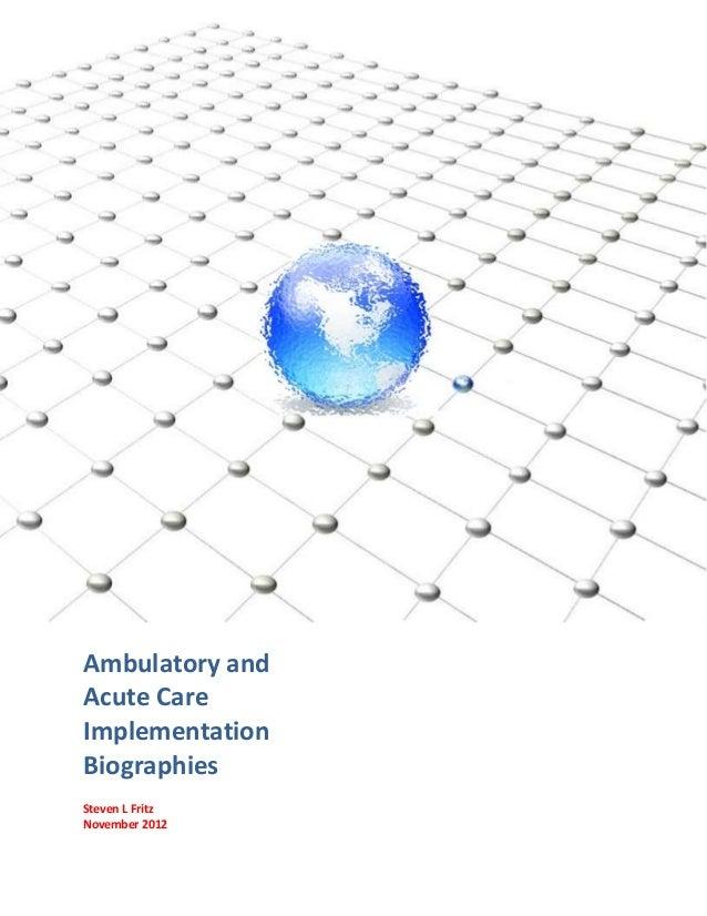Ambulatory andAcute CareImplementationBiographiesSteven L FritzNovember 2012