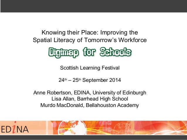 Knowing their Place: Improving the  Spatial Literacy of Tomorrow's Workforce  Scottish Learning Festival  24th – 25th Sept...