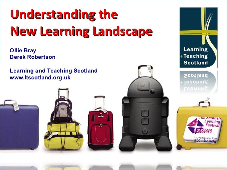 Understanding the New Learning Landscape Ollie Bray Derek Robertson Learning and Teaching Scotland www.ltscotland.org.uk