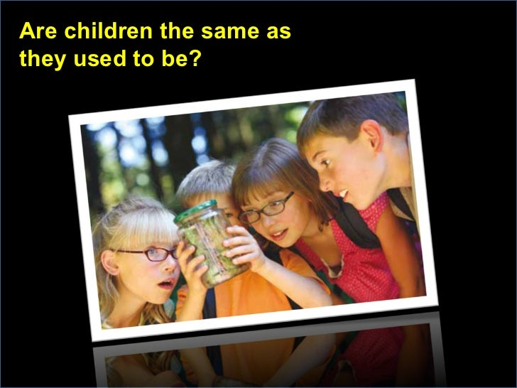 Are children the same as they used to be?