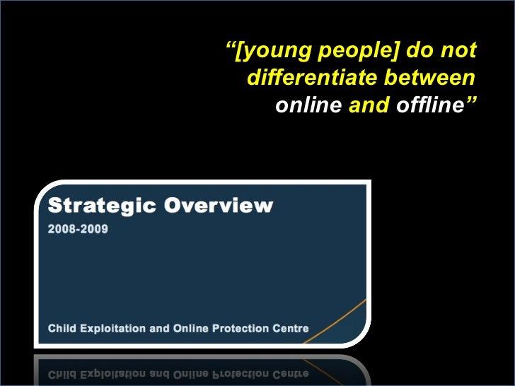 """ [young people] do not differentiate between online  and  offline """
