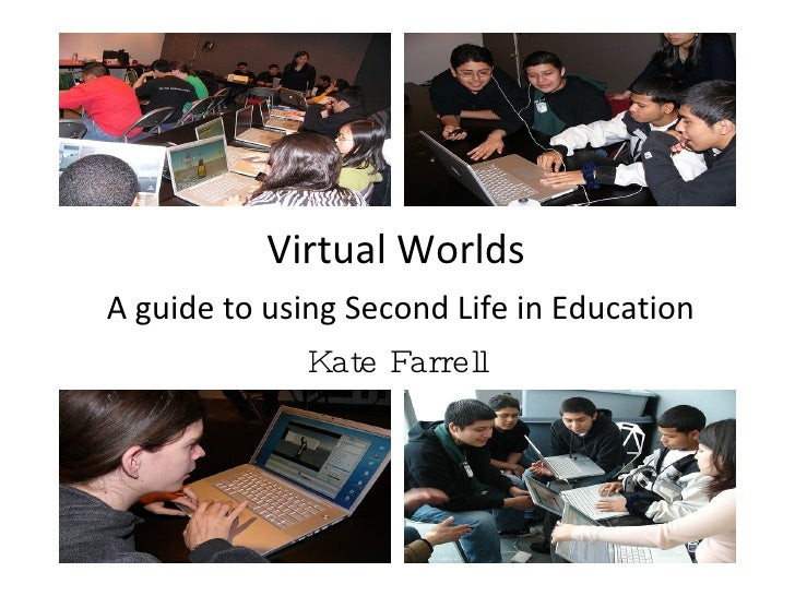 Virtual Worlds  A guide to using Second Life in Education Kate Farrell