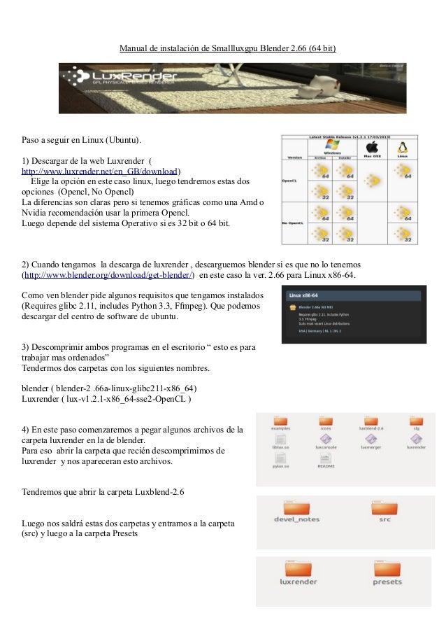 Manual de instalación de Smallluxgpu Blender 2.66 (64 bit)Paso a seguir en Linux (Ubuntu).1) Descargar de la web Luxrender...