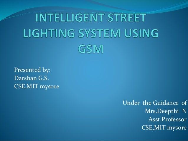 Presented by: Darshan G.S. CSE,MIT mysore Under the Guidance of Mrs.Deepthi N Asst.Professor CSE,MIT mysore
