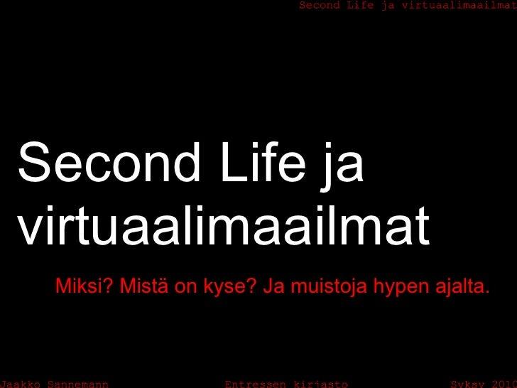 Second Life ja virtuaalimaailmat  Miksi? Mistä on kyse? Ja muistoja hypen ajalta.