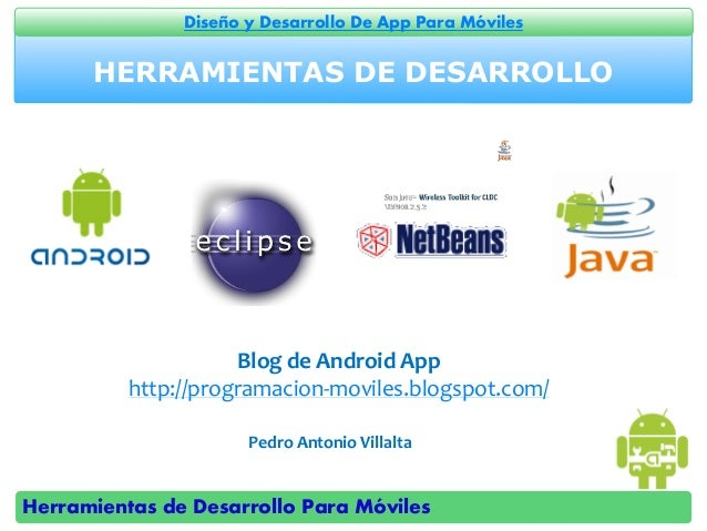 Herramientas de Desarrollo Para Móviles Diseño y Desarrollo De App Para Móviles HERRAMIENTAS DE DESARROLLO Pedro Antonio V...