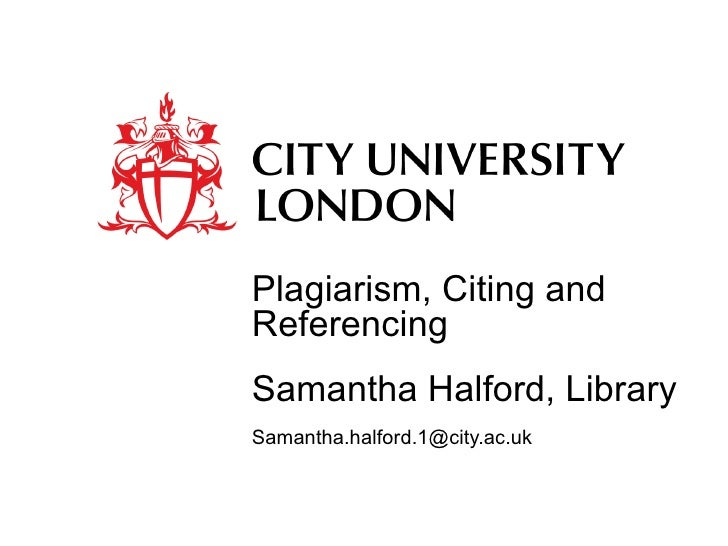 Plagiarism, Citing and Referencing  Samantha Halford, Library [email_address]