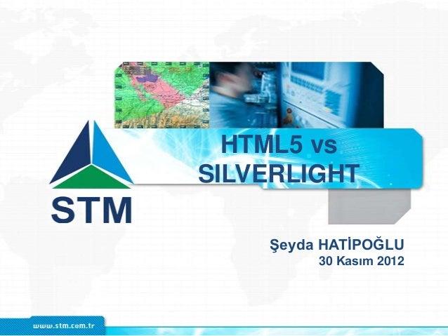 HTML5 vsSILVERLIGHTŞeyda HATİPOĞLU30 Kasım 2012