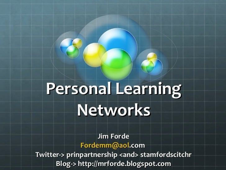 Personal Learning Networks Jim Forde [email_address] .com   Twitter-> prinpartnership <and> stamfordscitchr Blog-> http://...