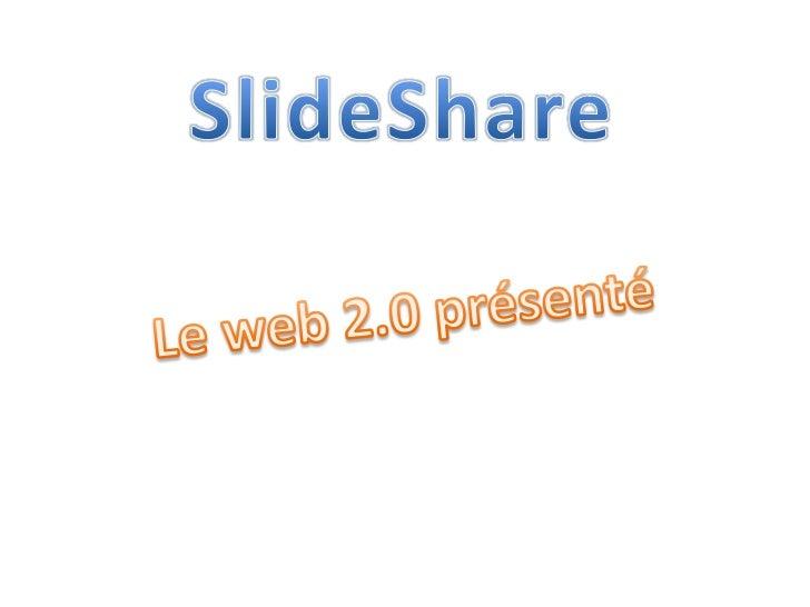 SlideShare<br />Le web 2.0 présenté<br />