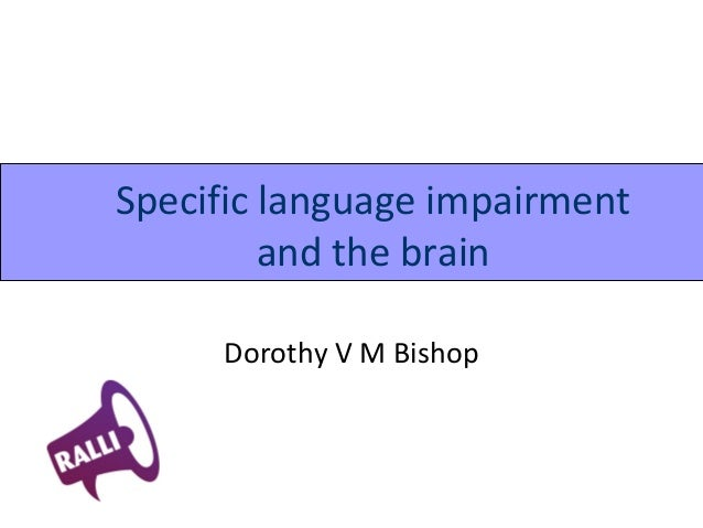 Specific language impairment         and the brain     Dorothy V M Bishop