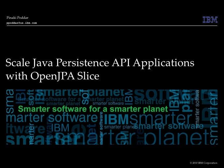 Scale Java Persistence API Applications with OpenJPA Slice  Pinaki Poddar [email_address]