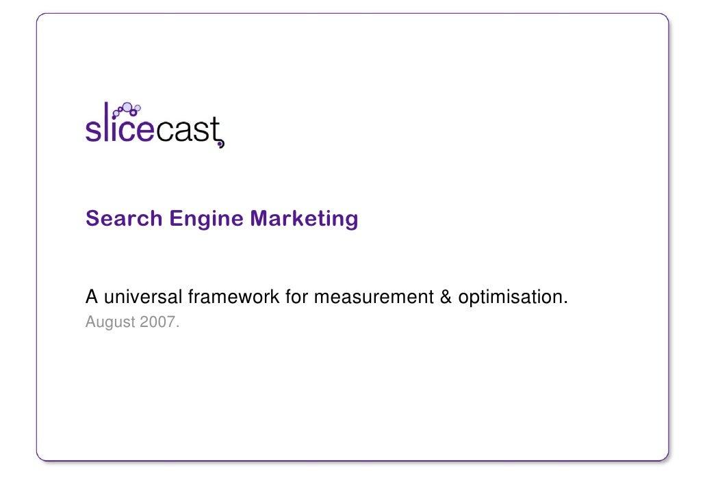 Search Engine Marketing   A universal framework for measurement & optimisation. August 2007.