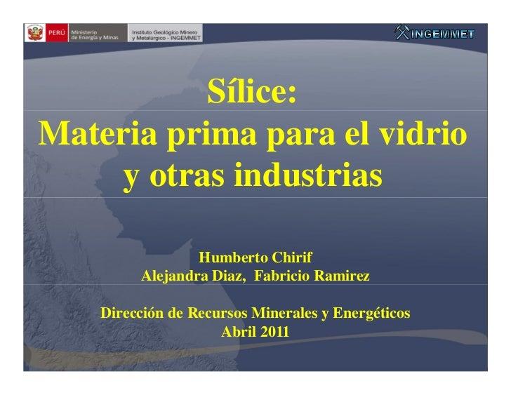 Sílice:Materia prima para el vidrio    y otras industrias                 Humberto Chirif         Alejandra Diaz, Fabricio...