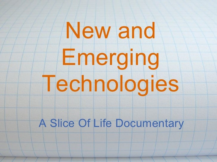 New and  Emerging Technologies A Slice Of Life Documentary