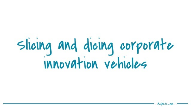 @danto_ma Slicing and dicing corporate innovation vehicles