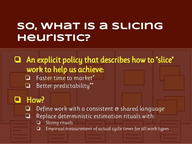 How To: 5-step cycle 1. Define & agree work types 2. Agree slicing policy for each work type 3. Slice work, Just-In-Time 4...