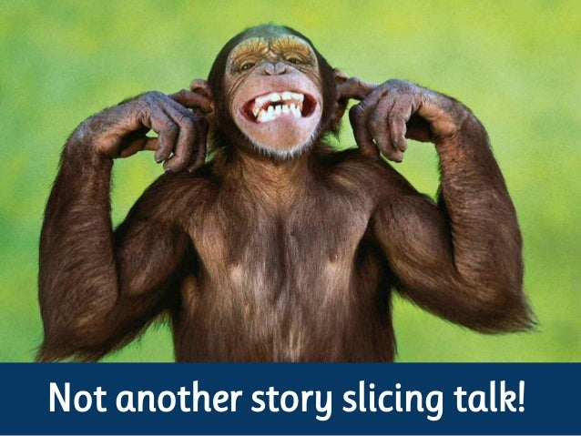 Not another story slicing talk!