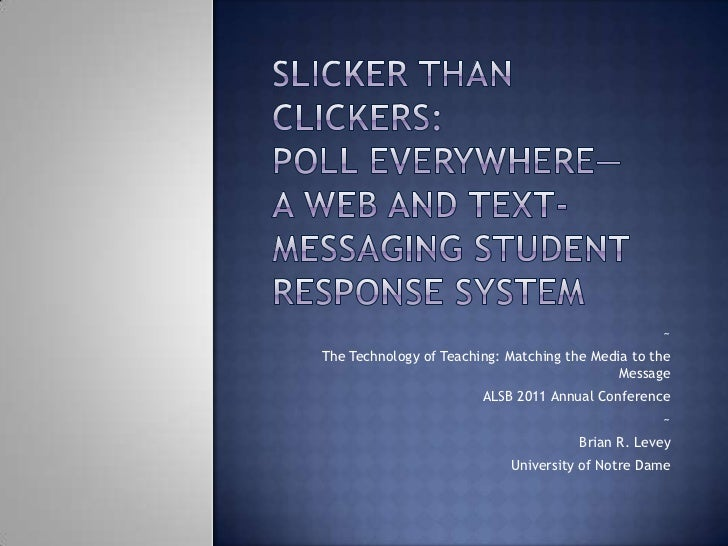 Slicker than Clickers: Poll Everywhere—A Web and Text-Messaging Student Response System<br />~<br />The Technology of Teac...