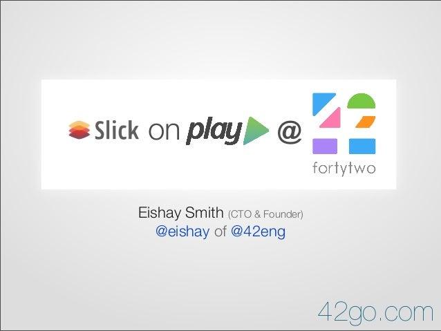 Eishay Smith (CTO & Founder) @eishay of @42eng on @ 42go.com