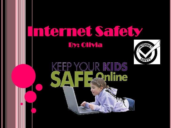 Internet Safety<br />By: Olivia<br />