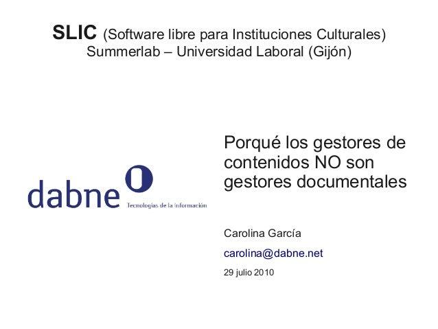 SLIC (Software libre para Instituciones Culturales) Summerlab – Universidad Laboral (Gijón) Porqué los gestores de conteni...