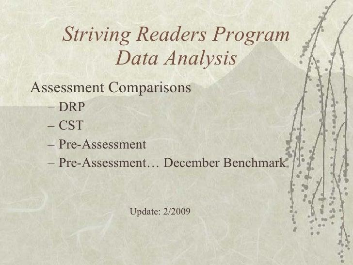 Striving Readers Program Data Analysis <ul><li>Assessment Comparisons </li></ul><ul><ul><li>DRP </li></ul></ul><ul><ul><li...