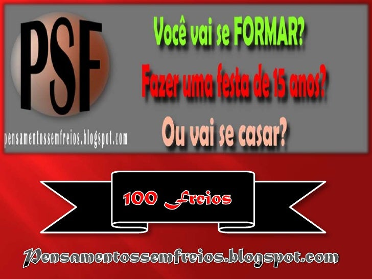 100 Freios<br />Pensamentossemfreios.blogspot.com<br />