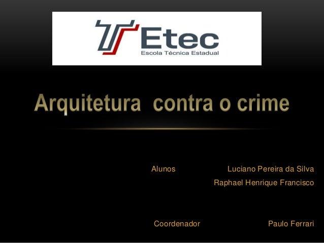 Alunos Luciano Pereira da Silva Raphael Henrique Francisco Coordenador Paulo Ferrari