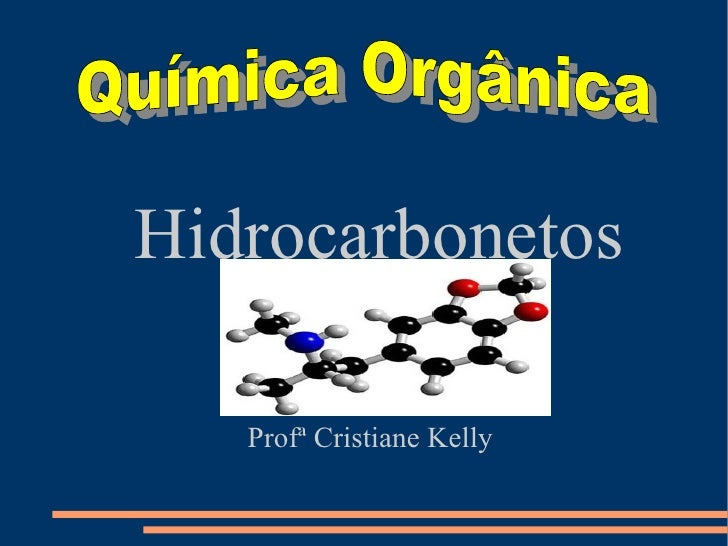 Hidrocarbonetos  Profª Cristiane Kelly Química Orgânica