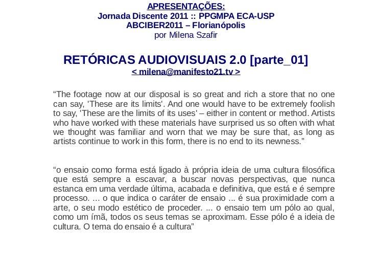 APRESENTAÇÕES:            Jornada Discente 2011 :: PPGMPA ECA-USP                  ABCIBER2011 – Florianópolis            ...