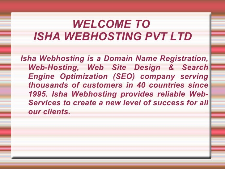 WELCOME TO  ISHA WEBHOSTING PVT LTD Isha Webhosting is a Domain Name Registration, Web-Hosting, Web Site Design & Search E...