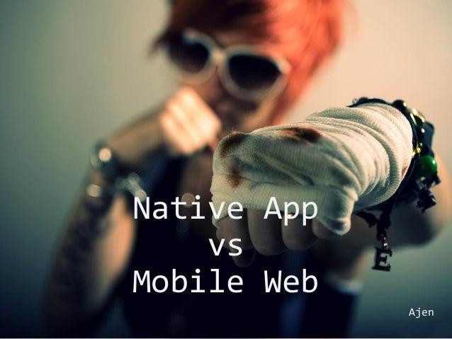 Native AppvsMobile WebAjen